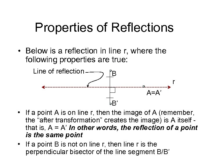 Properties of Reflections • Below is a reflection in line r, where the following