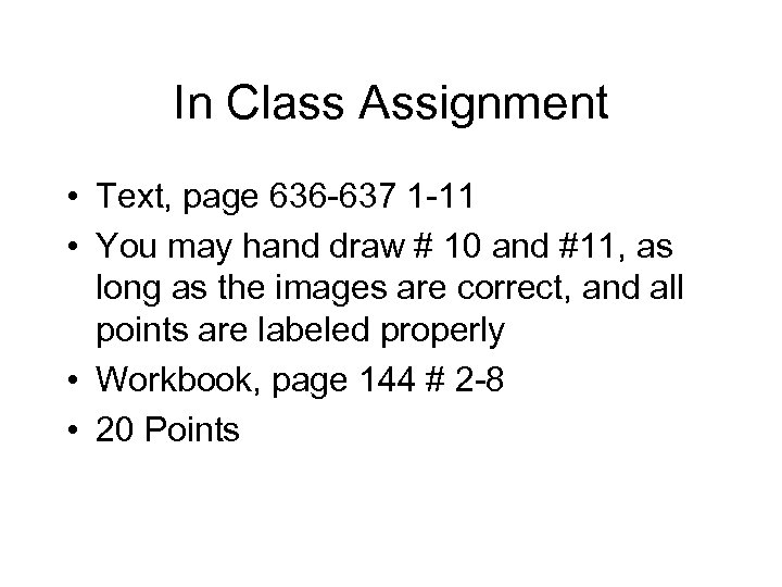 In Class Assignment • Text, page 636 -637 1 -11 • You may hand