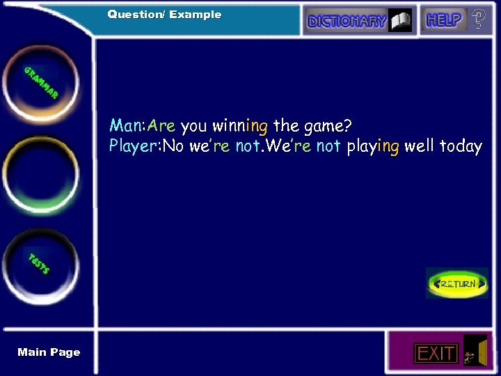 Question/ Example Man: Are you winning the game? Player: No we're not. We're not