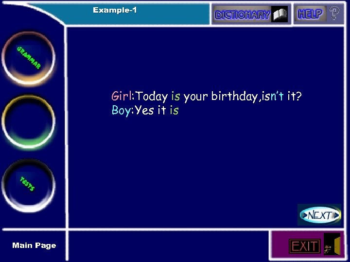 Example-1 Girl: Today is your birthday, isn't it? Boy: Yes it is Main Page