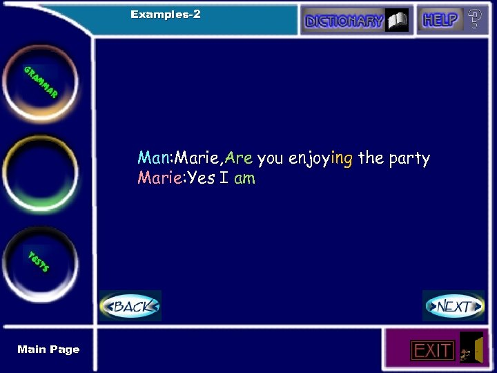 Examples-2 Man: Marie, Are you enjoying the party Marie: Yes I am Main Page