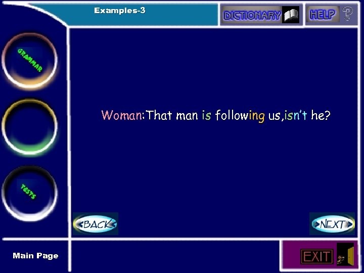 Examples-3 Woman: That man is following us, isn't he? Main Page