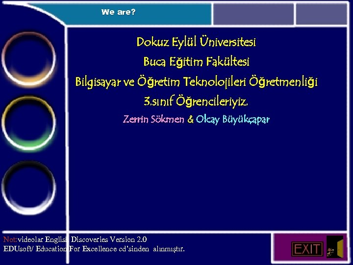 We are? Dokuz Eylül Üniversitesi Buca Eğitim Fakültesi Bilgisayar ve Öğretim Teknolojileri Öğretmenliği 3.