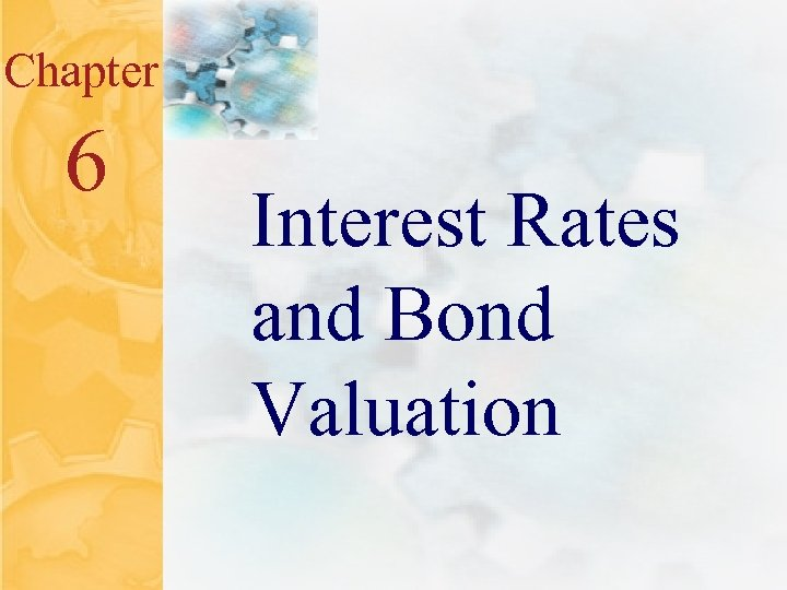6. 0 Chapter 6 Mc. Graw-Hill/Irwin Interest Rates and Bond Valuation © 2001 The