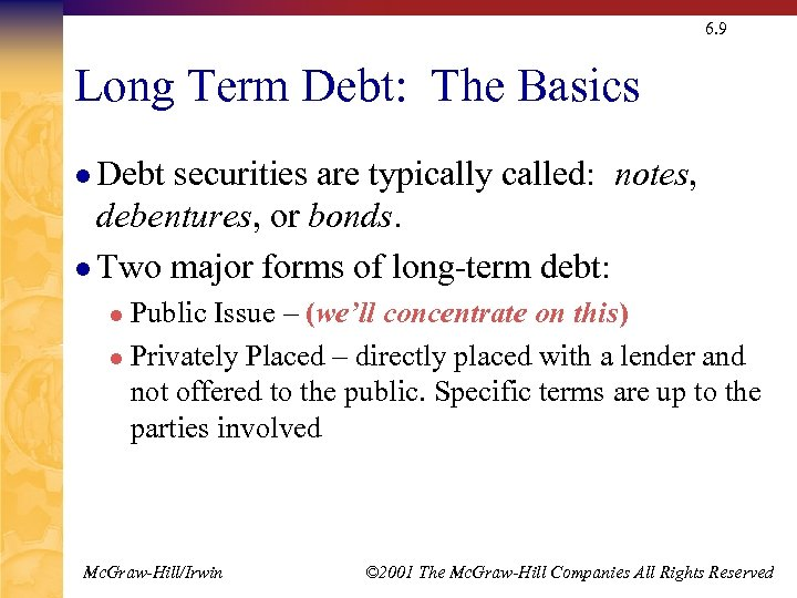 6. 9 Long Term Debt: The Basics l Debt securities are typically called: notes,