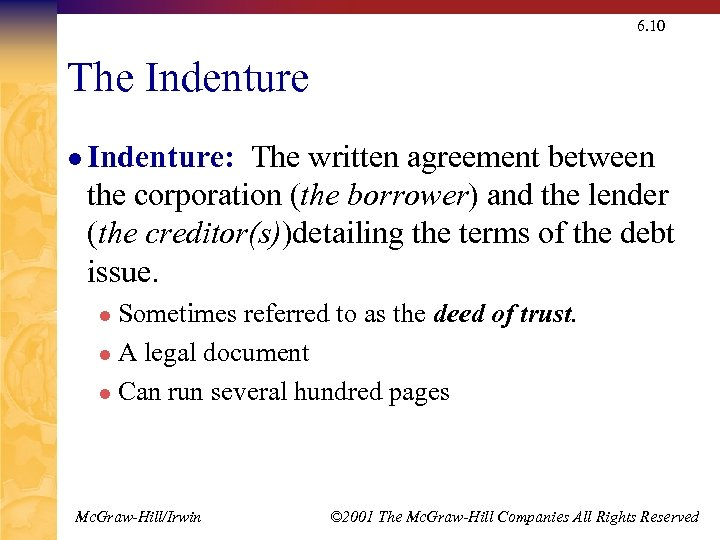 6. 10 The Indenture l Indenture: The written agreement between the corporation (the borrower)