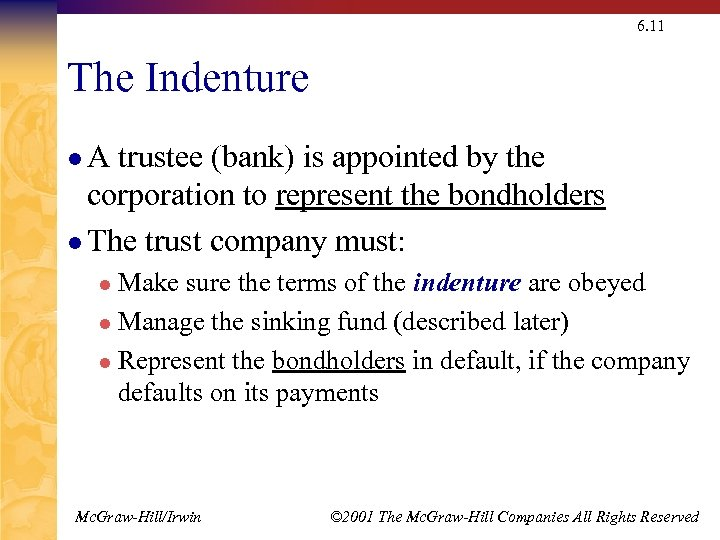 6. 11 The Indenture l. A trustee (bank) is appointed by the corporation to