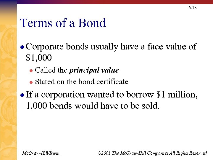 6. 13 Terms of a Bond l Corporate bonds usually have a face value