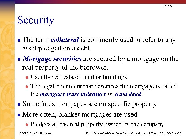6. 16 Security The term collateral is commonly used to refer to any asset