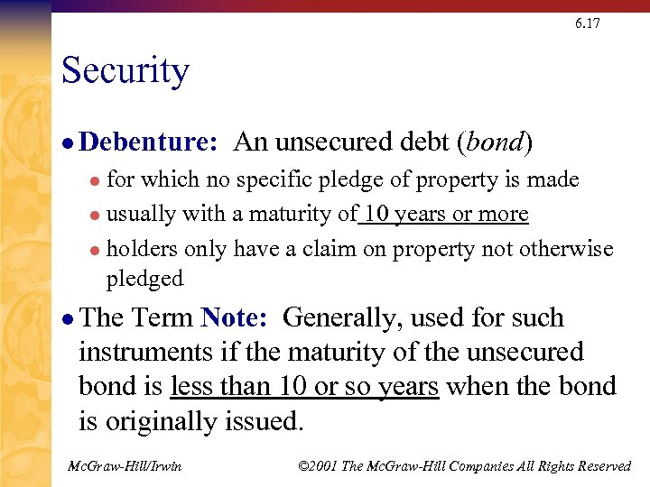 6. 17 Security l Debenture: An unsecured debt (bond) for which no specific pledge