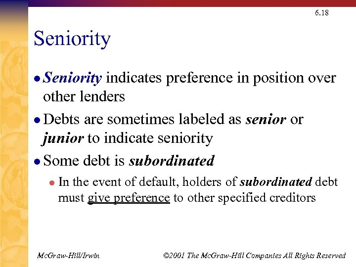6. 18 Seniority l Seniority indicates preference in position over other lenders l Debts
