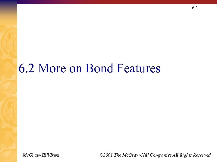 6. 1 6. 2 More on Bond Features Mc. Graw-Hill/Irwin © 2001 The Mc.