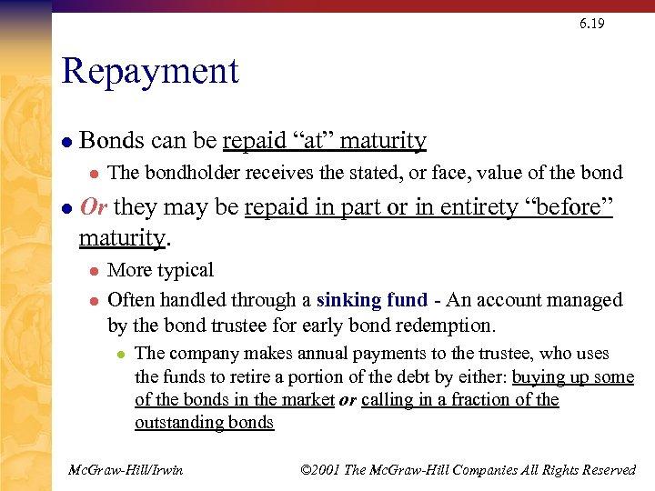 "6. 19 Repayment l Bonds can be repaid ""at"" maturity l l The bondholder"