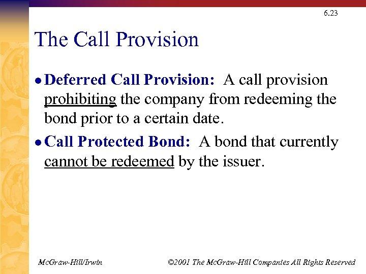 6. 23 The Call Provision l Deferred Call Provision: A call provision prohibiting the