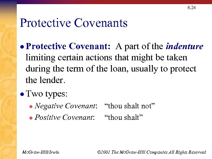 6. 24 Protective Covenants l Protective Covenant: A part of the indenture limiting certain