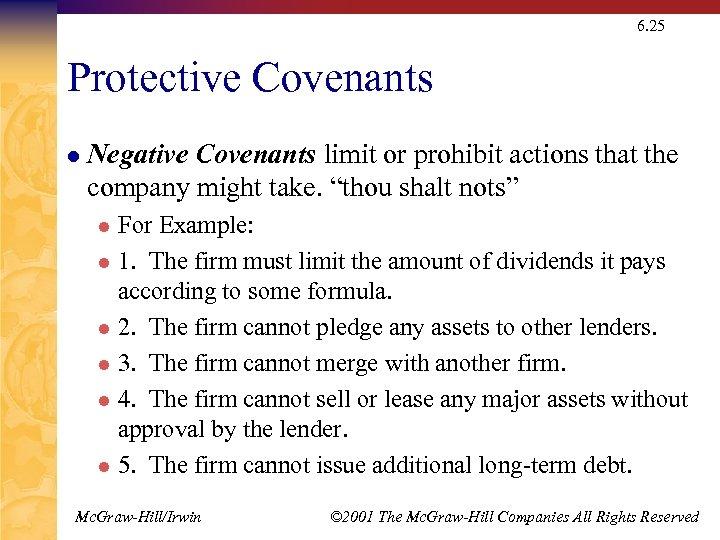 6. 25 Protective Covenants l Negative Covenants limit or prohibit actions that the company