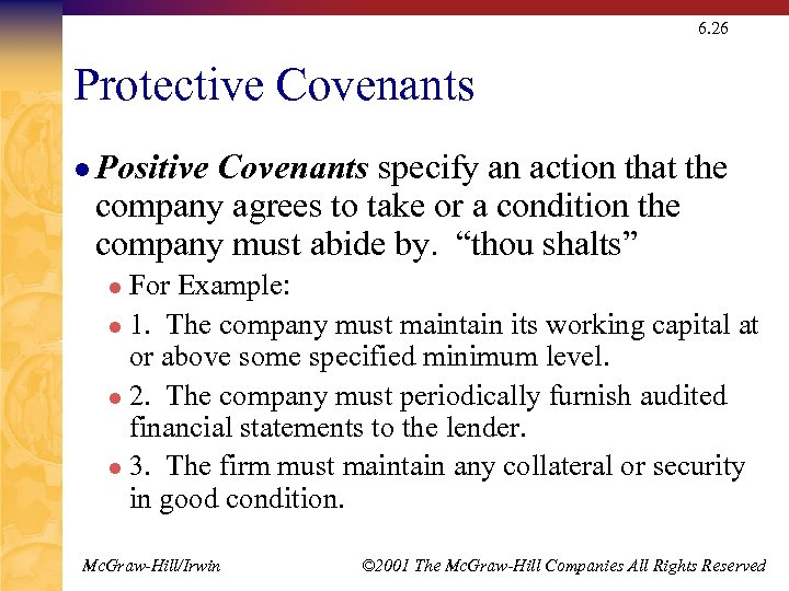 6. 26 Protective Covenants l Positive Covenants specify an action that the company agrees