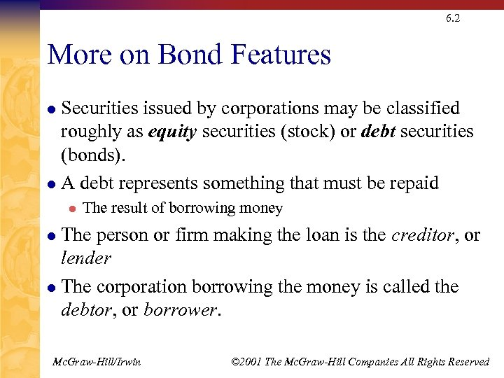 6. 2 More on Bond Features Securities issued by corporations may be classified roughly