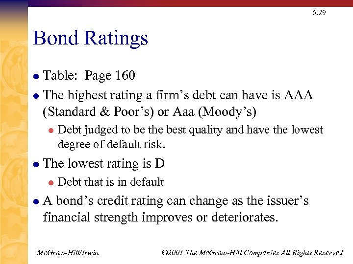 6. 29 Bond Ratings Table: Page 160 l The highest rating a firm's debt