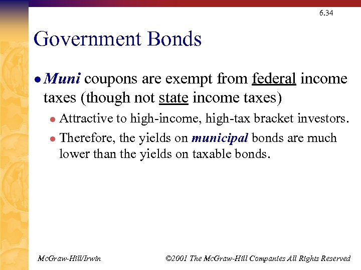 6. 34 Government Bonds l Muni coupons are exempt from federal income taxes (though