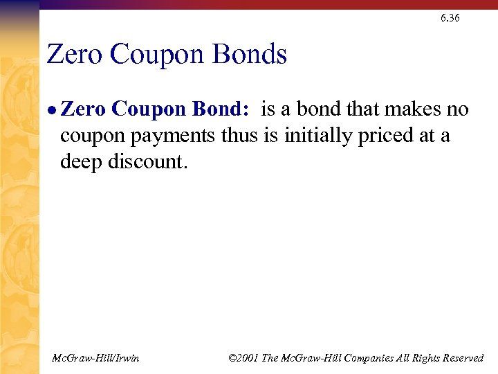 6. 36 Zero Coupon Bonds l Zero Coupon Bond: is a bond that makes