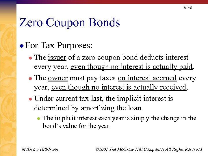 6. 38 Zero Coupon Bonds l For Tax Purposes: The issuer of a zero