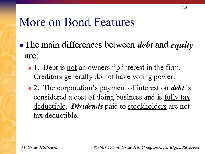 6. 3 More on Bond Features l The main differences between debt and equity