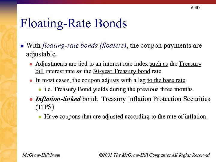 6. 40 Floating-Rate Bonds l With floating-rate bonds (floaters), the coupon payments are adjustable.
