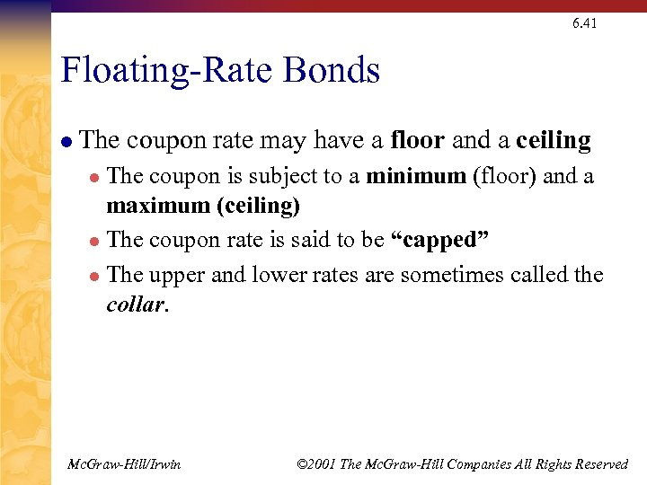6. 41 Floating-Rate Bonds l The coupon rate may have a floor and a