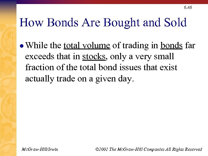 6. 46 How Bonds Are Bought and Sold l While the total volume of