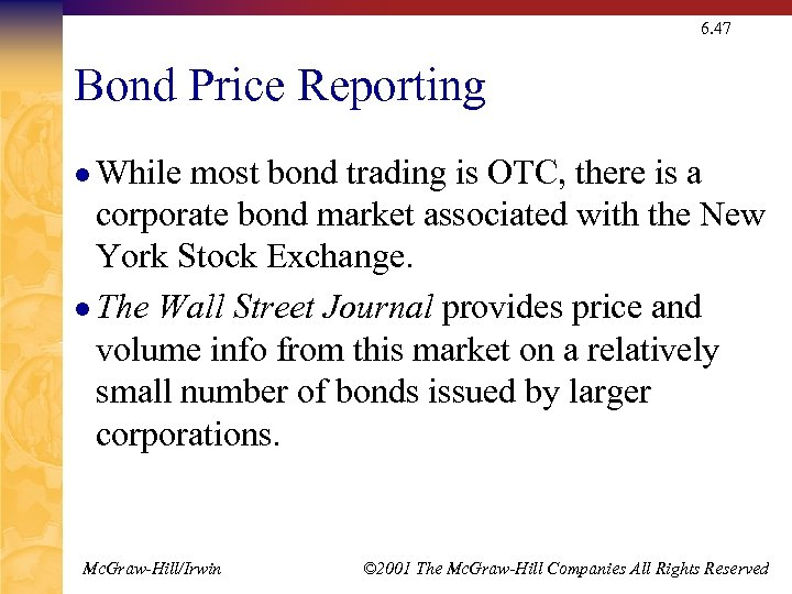6. 47 Bond Price Reporting l While most bond trading is OTC, there is