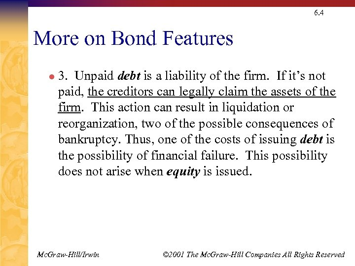 6. 4 More on Bond Features l 3. Unpaid debt is a liability of