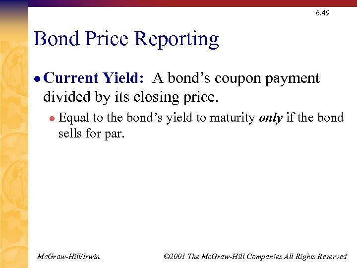 6. 49 Bond Price Reporting l Current Yield: A bond's coupon payment divided by