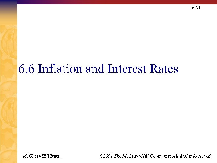 6. 51 6. 6 Inflation and Interest Rates Mc. Graw-Hill/Irwin © 2001 The Mc.