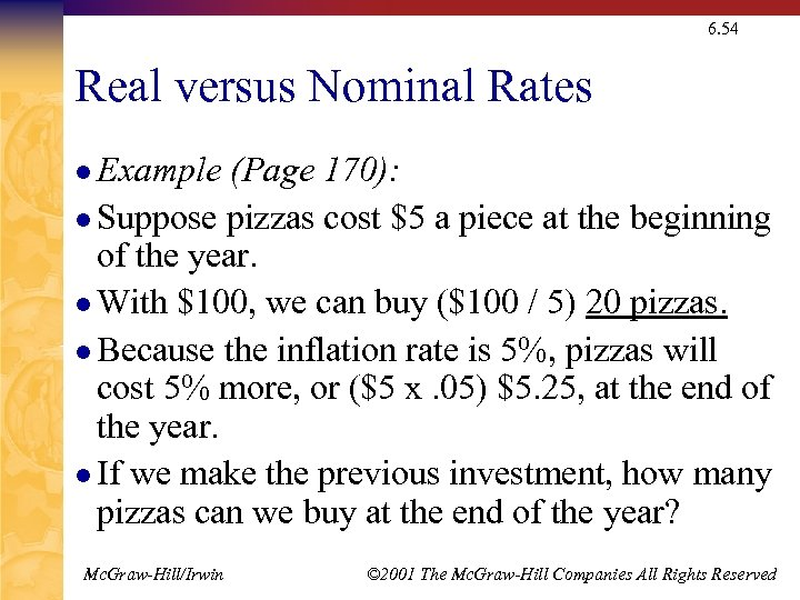 6. 54 Real versus Nominal Rates l Example (Page 170): l Suppose pizzas cost