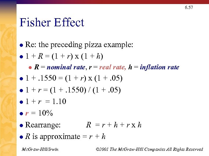 6. 57 Fisher Effect Re: the preceding pizza example: l 1 + R =