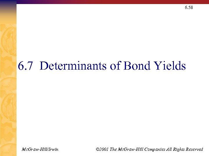 6. 58 6. 7 Determinants of Bond Yields Mc. Graw-Hill/Irwin © 2001 The Mc.