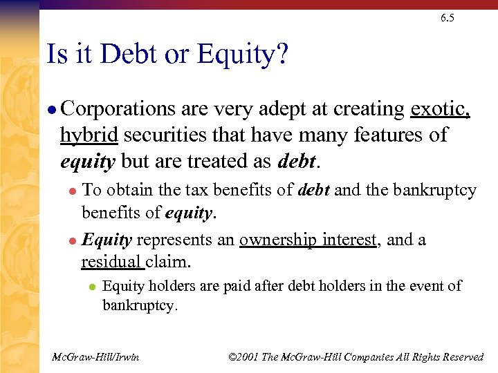 6. 5 Is it Debt or Equity? l Corporations are very adept at creating