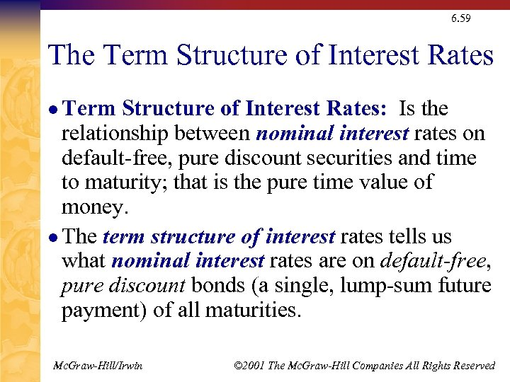 6. 59 The Term Structure of Interest Rates l Term Structure of Interest Rates: