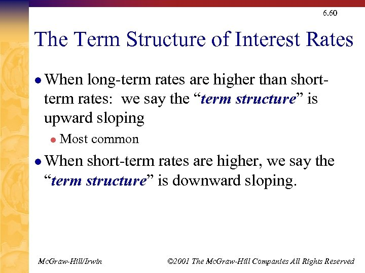 6. 60 The Term Structure of Interest Rates l When long-term rates are higher