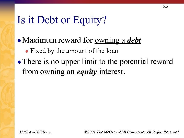 6. 6 Is it Debt or Equity? l Maximum l reward for owning a