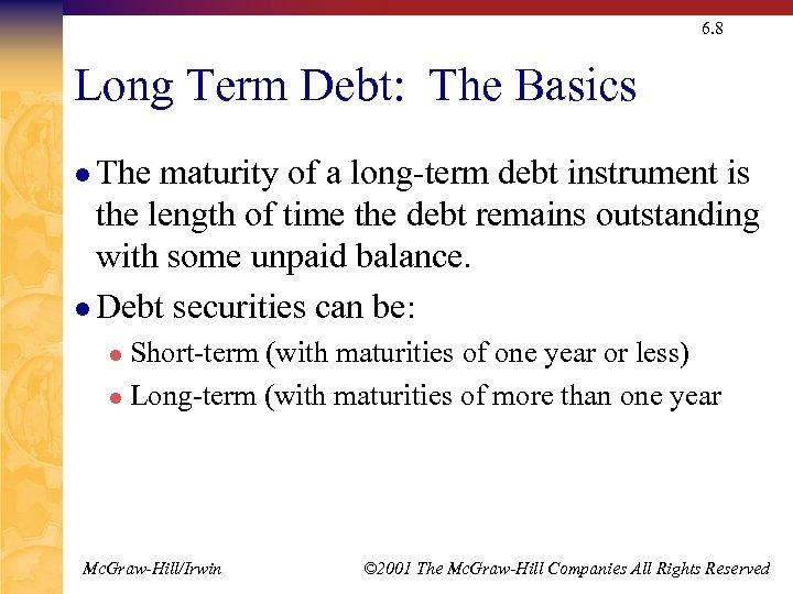 6. 8 Long Term Debt: The Basics l The maturity of a long-term debt