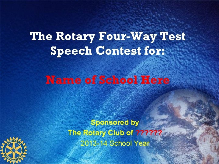 The Rotary Four-Way Test Speech Contest for: Name of School Here Sponsored by The