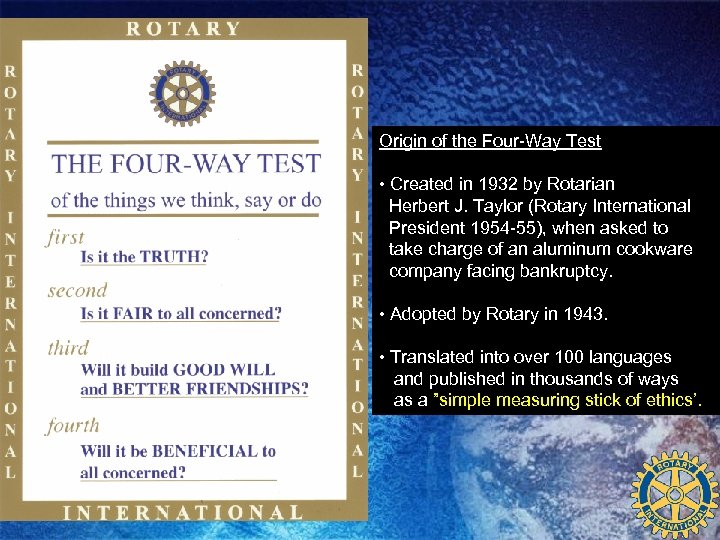 Origin of the Four-Way Test • Created in 1932 by Rotarian Herbert J. Taylor