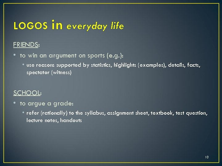 LOGOS in everyday life FRIENDS: • to win an argument on sports (e. g.