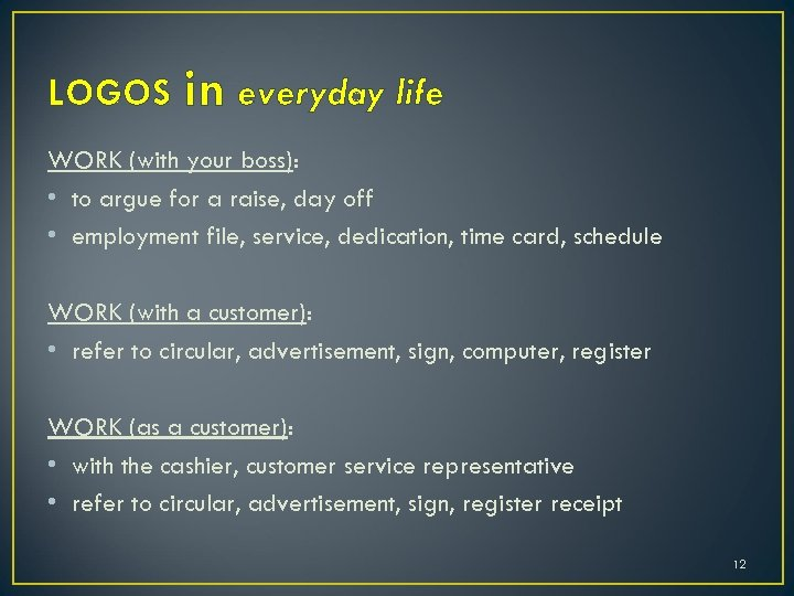 LOGOS in everyday life WORK (with your boss): • to argue for a raise,