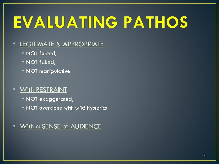 EVALUATING PATHOS • LEGITIMATE & APPROPRIATE • NOT forced, • NOT faked, • NOT