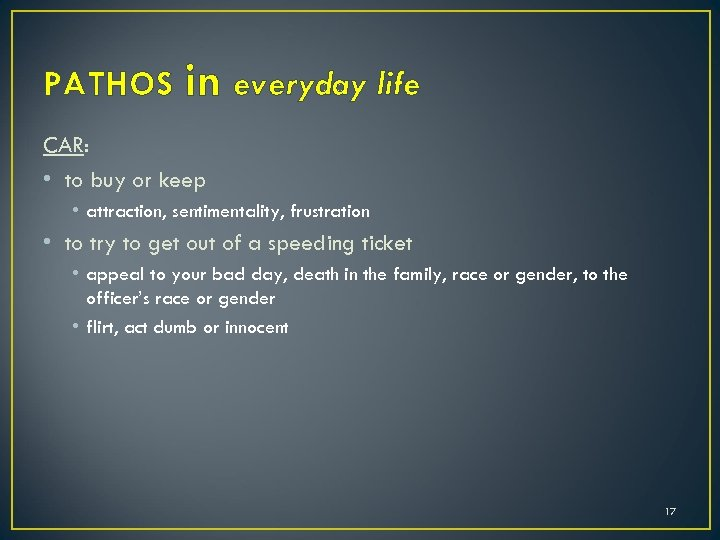 PATHOS in everyday life CAR: • to buy or keep • attraction, sentimentality, frustration