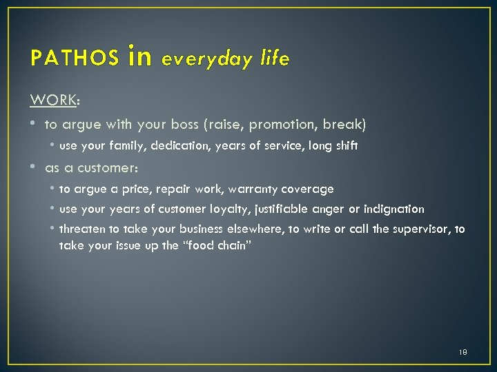 PATHOS in everyday life WORK: • to argue with your boss (raise, promotion, break)