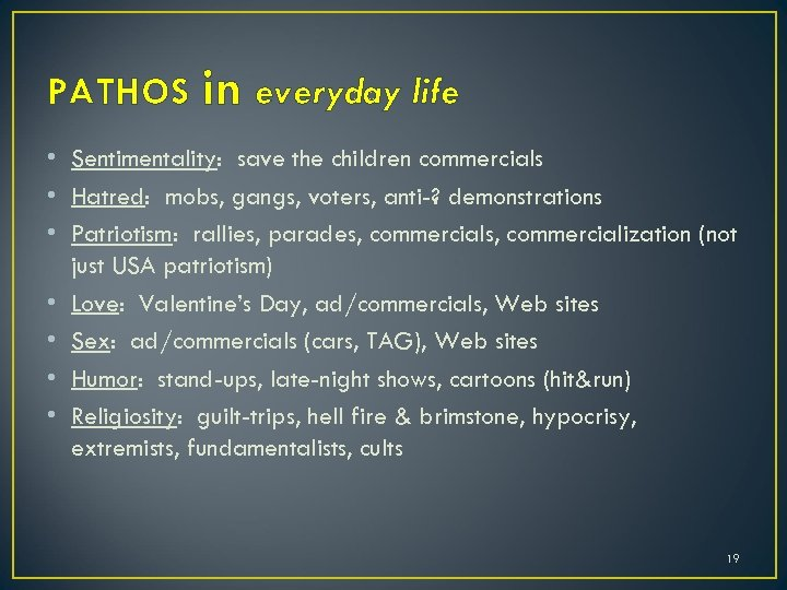PATHOS in everyday life • Sentimentality: save the children commercials • Hatred: mobs, gangs,
